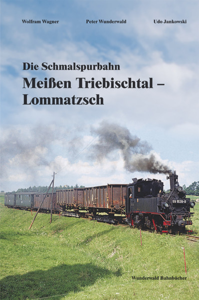 Die Schmalspurbahn Meißen - Lommatzsch